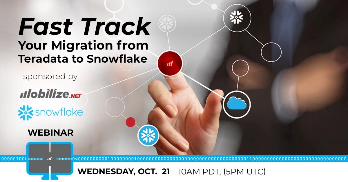 "Mobilize.Net and Snowflake To Host Live Webinar: ""Fast Track Your Migration from Teradata to Snowflake"""
